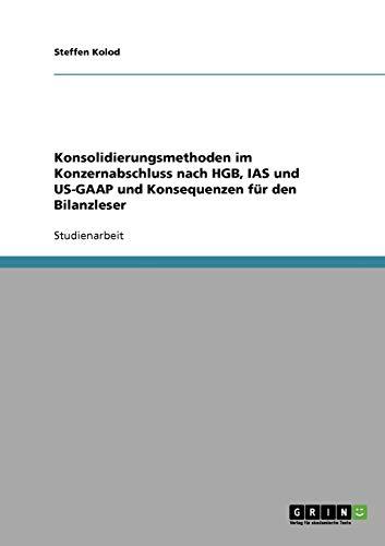 Konsolidierungsmethoden Im Konzernabschluss Nach Hgb, IAS Und Us-GAAP Und Konsequenzen Fur Den ...