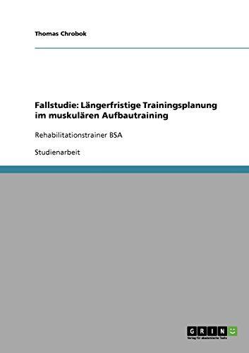 Fallstudie: Langerfristige Trainingsplanung Im Muskularen Aufbautraining: Thomas Chrobok