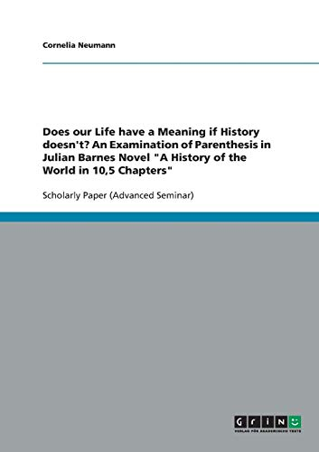 9783638640732: Does our Life have a Meaning if History doesn't? An Examination of Parenthesis in Julian Barnes Novel