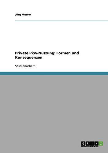 9783638644655: Private Pkw-Nutzung: Formen und Konsequenzen (German Edition)