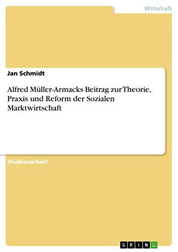 9783638645133: Alfred Müller-Armacks Beitrag zur Theorie, Praxis und Reform der Sozialen Marktwirtschaft (German Edition)