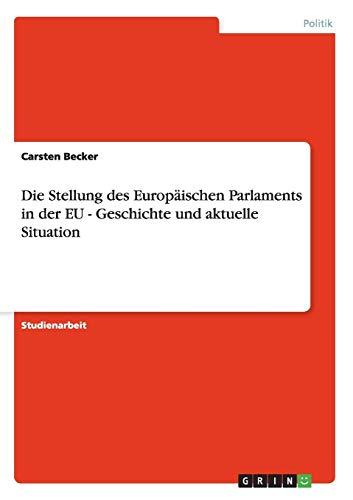 Die Stellung des Europäischen Parlaments in der EU - Geschichte und aktuelle Situation (German...
