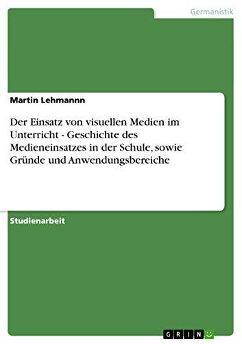 9783638648141: Der Einsatz Von Visuellen Medien Im Unterricht - Geschichte Des Medieneinsatzes in Der Schule, Sowie Grunde Und Anwendungsbereiche
