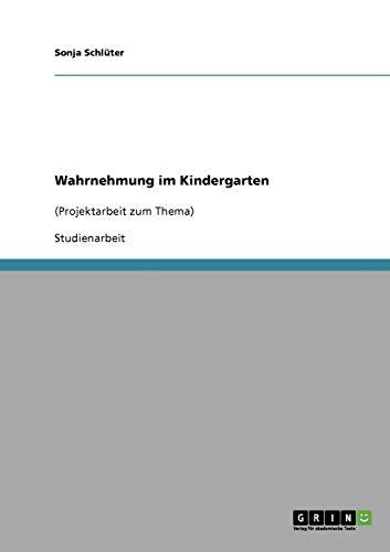 9783638651554: Wahrnehmen mit allen Sinnen. Projektarbeit: Naturnaher Erlebnisraum im Kindergarten (German Edition)