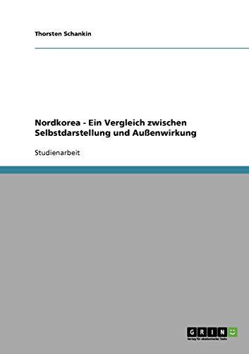 9783638654838: Nordkorea - Ein Vergleich zwischen Selbstdarstellung und Außenwirkung (German Edition)