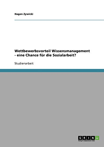 9783638656160: Wettbewerbsvorteil Wissensmanagement - eine Chance für die Sozialarbeit?