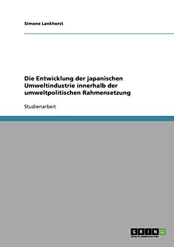 Die Entwicklung der japanischen Umweltindustrie innerhalb der: Simone Lankhorst