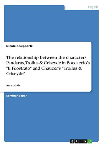 """9783638659673: The relationship between the characters Pandarus, Troilus & Criseyde in Boccaccio's """"Il Filostrato"""" and Chaucer's """"Troilus & Criseyde"""""""