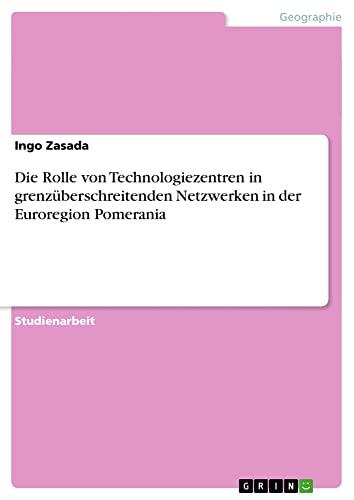 Die Rolle Von Technologiezentren in Grenzuberschreitenden Netzwerken: Ingo Zasada