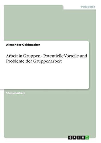 9783638662918: Arbeit in Gruppen - Potentielle Vorteile und Probleme der Gruppenarbeit