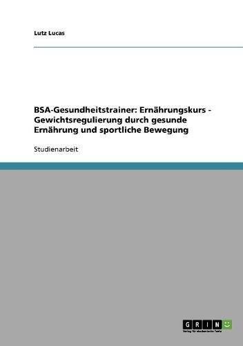 9783638664981: BSA-Gesundheitstrainer: Ernährungskurs - Gewichtsregulierung durch gesunde Ernährung und sportliche Bewegung