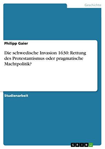 9783638665704: Die schwedische Invasion 1630: Rettung des Protestantismus oder pragmatische Machtpolitik? (German Edition)