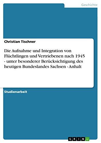 9783638666503: Die Aufnahme und Integration von Flüchtlingen und Vertriebenen nach 1945 - unter besonderer Berücksichtigung des heutigen Bundeslandes Sachsen - Anhalt (German Edition)