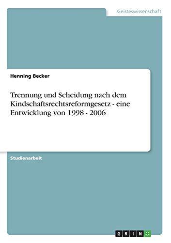 9783638666640: Trennung und Scheidung nach dem Kindschaftsrechtsreformgesetz - eine Entwicklung von 1998 - 2006