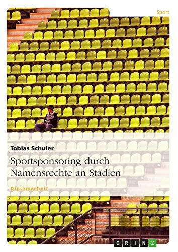 Sportsponsoring durch Namensrechte an Stadien: Tobias Schuler