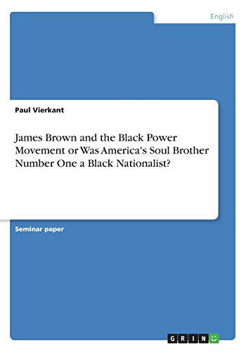9783638667654: James Brown and the Black Power Movement or Was America's Soul Brother Number One a Black Nationalist?