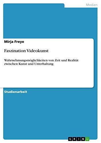 9783638671897: Faszination Videokunst: Wahrnehmungsmöglichkeiten von Zeit und Realität zwischen Kunst und Unterhaltung