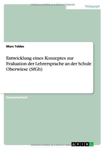 9783638672603: Entwicklung eines Konzeptes zur Evaluation der Lehrersprache an der Schule Oberwiese (SfGb)