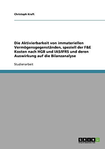 9783638674027: Die Aktivierbarkeit von immateriellen Vermögensgegenständen, speziell der F&E Kosten nach HGB und IAS/IFRS und deren Auswirkung auf die Bilanzanalyse