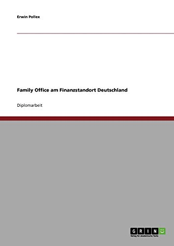 Family Office: Private Grossvermogen Und Der Finanzmarkt in Deutschland: Erwin Pollex