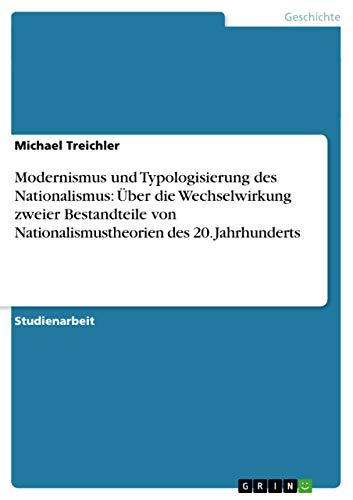 9783638677202: Modernismus und Typologisierung des Nationalismus: �ber die Wechselwirkung zweier Bestandteile von Nationalismustheorien des 20. Jahrhunderts