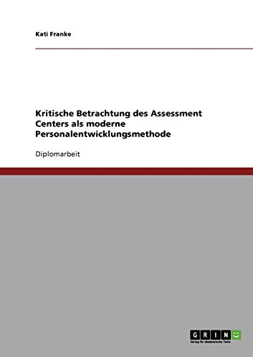 9783638677561: Das Assessment Center als moderne Personalentwicklungsmethode? Eine kritische Betrachtung (German Edition)