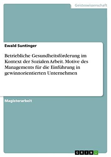 9783638677899: Betriebliche Gesundheitsförderung im Kontext der Sozialen Arbeit. Motive des Managements für die Einführung in gewinnorientierten Unternehmen (German Edition)