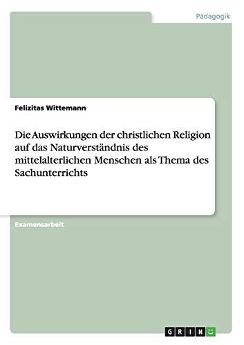 Die Auswirkungen der christlichen Religion auf das: Felizitas Wittemann