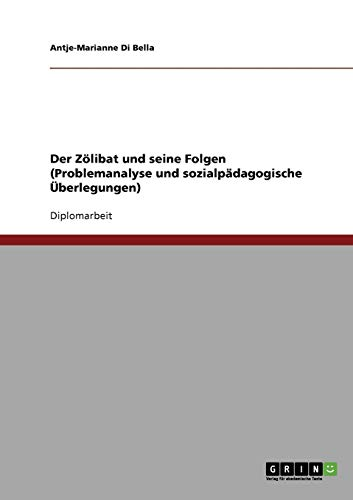 Der Zölibat und seine Folgen. Problemanalyse und sozialpädagogische Überlegungen: ...