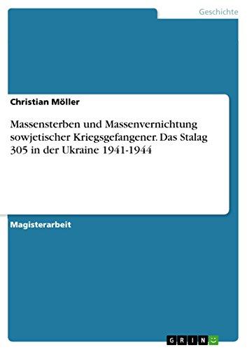 Massensterben und Massenvernichtung sowjetischer Kriegsgefangener. Das Stalag 305 in der Ukraine ...