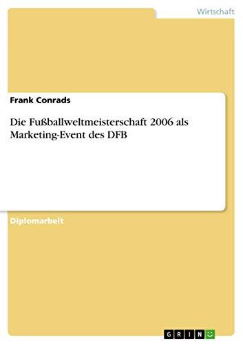 Die Fussballweltmeisterschaft 2006 ALS Marketing-Event Des Dfb: Frank Conrads
