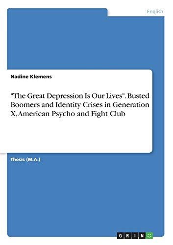 9783638687874: The Great Depression Is Our Lives. Busted Boomers and Identity Crises in Generation X, American Psycho and Fight Club