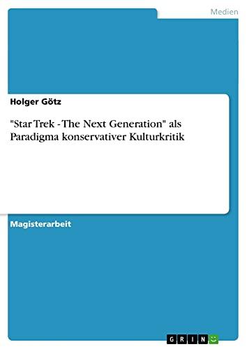 "Star Trek - The Next Generation"" als Paradigma konservativer Kulturkritik: Holger Götz"