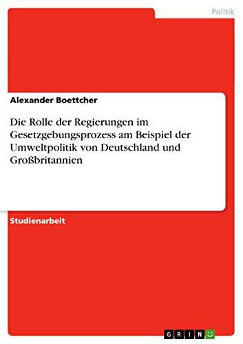 Die Rolle Der Regierungen Im Gesetzgebungsprozess Am: Alexander Boettcher