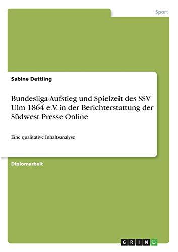 9783638690737: Bundesliga-Aufstieg und Spielzeit des SSV Ulm 1864 e.V. in der Berichterstattung der S�dwest Presse Online