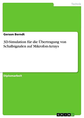 9783638690911: 3D-Simulation für die Übertragung von Schallsignalen auf Mikrofon-Arrays