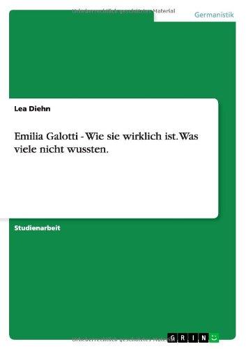 9783638691710: Emilia Galotti - Wie sie wirklich ist. Was viele nicht wussten