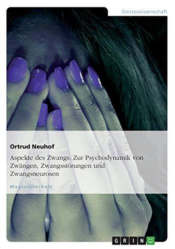 9783638693264: Aspekte Des Zwangs. Zur Psychodynamik Von Zwangen, Zwangsstorungen Und Zwangsneurosen