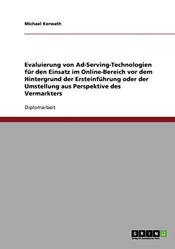 9783638693448: Evaluierung Von Ad-Serving-Technologien Fur Den Einsatz Im Online-Bereich. Ersteinfuhrung Oder Umstellung Aus Perspektive Des Vermarkters