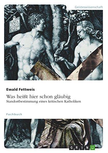 Was heißt hier schon gläubig. Standortbestimmung eines kritischen Katholiken (German ...