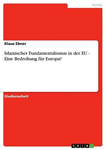 9783638696982: Islamischer Fundamentalismus in der EU - Eine Bedrohung f�r Europa?
