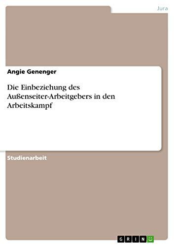 Die Einbeziehung Des Aussenseiter-Arbeitgebers in Den Arbeitskampf: Angie Genenger