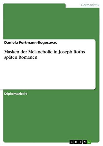 Masken der Melancholie in Joseph Roths späten Romanen: Daniela Portmann-Bogosavac