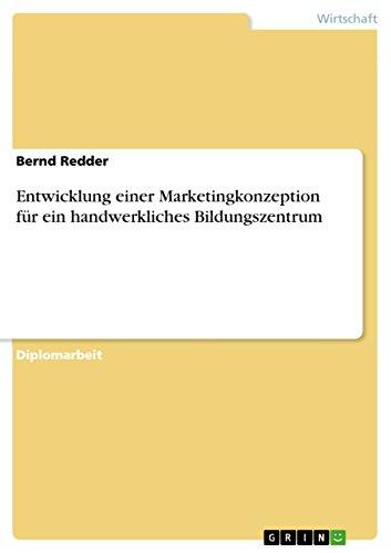 Entwicklung Einer Marketingkonzeption Fur Ein Handwerkliches Bildungszentrum: Bernd Redder