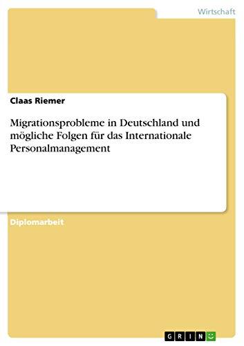 Migrationsprobleme in Deutschland Und Mogliche Folgen Fur Das Internationale Personalmanagement: ...