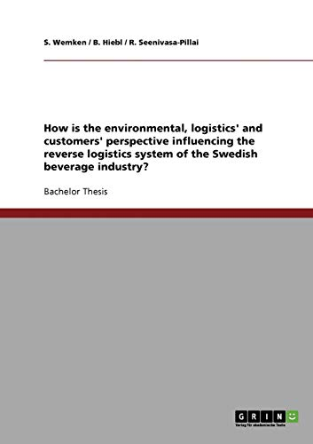 9783638701532: How is the environmental, logistics' and customers' perspective influencing the reverse logistics system of the Swedish beverage industry?