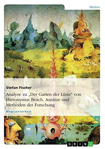 9783638702287: Analyse Zu Der Garten Der Luste Von Hieronymus Bosch. Ansatze Und Methoden Der Forschung