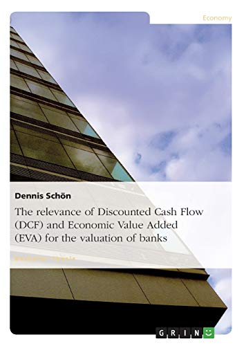 9783638702614: The relevance of Discounted Cash Flow (DCF) and Economic Value Added (EVA) for the valuation of banks