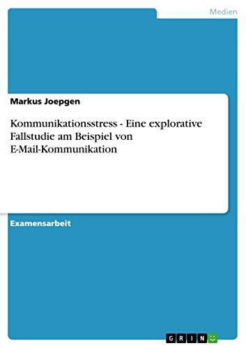 9783638703031: Kommunikationsstress - Eine explorative Fallstudie am Beispiel von E-Mail-Kommunikation (German Edition)