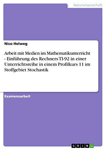Arbeit Mit Medien Im Mathematikunterricht - Einfuhrung Des Rechners Ti-92 in Einer Unterrichtsreihe...